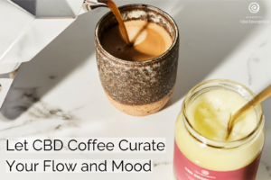 Let CBD Coffee Curate Your Flow and Mood